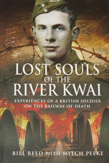 Lost Souls of the River Kwai, Experiences of a British Soldier on the Railway of Death, by Bill Reed with Mitch Peeke